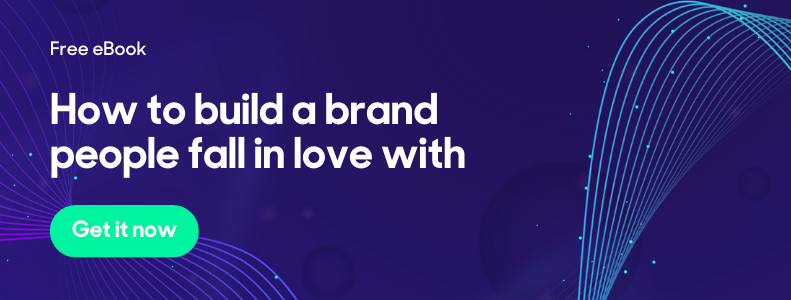 How to build a brand people fall in love with CTA