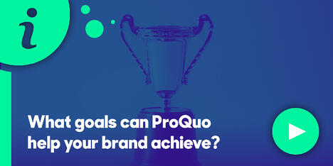 Resource Hub Feature - What goals can ProQuo help your brand achieve?